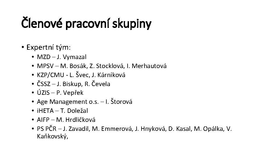 Členové pracovní skupiny • Expertní tým: • • • MZD – J. Vymazal MPSV