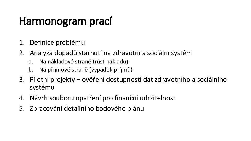 Harmonogram prací 1. Definice problému 2. Analýza dopadů stárnutí na zdravotní a sociální systém