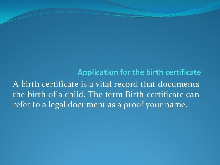 Application for the birth certificate A birth certificate is a vital record that documents