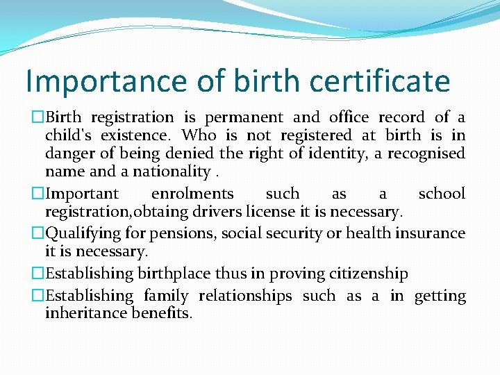 Importance of birth certificate �Birth registration is permanent and office record of a child's