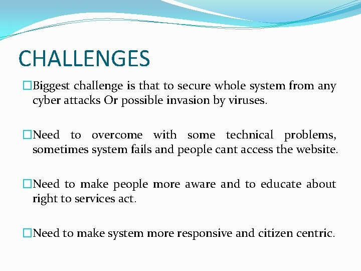 CHALLENGES �Biggest challenge is that to secure whole system from any cyber attacks Or