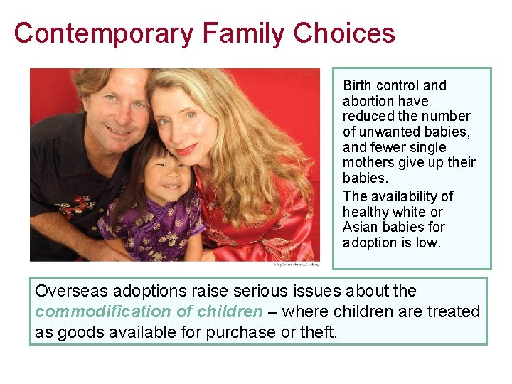 Contemporary Family Choices Birth control and abortion have reduced the number of unwanted babies,