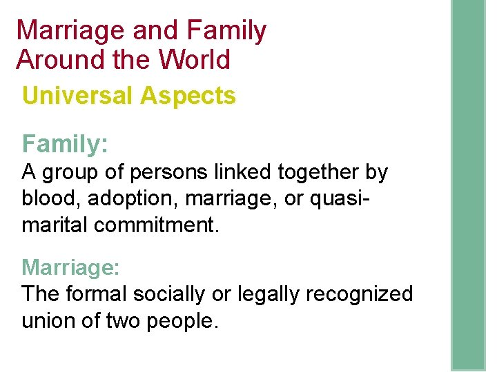 Marriage and Family Around the World Universal Aspects Family: A group of persons linked