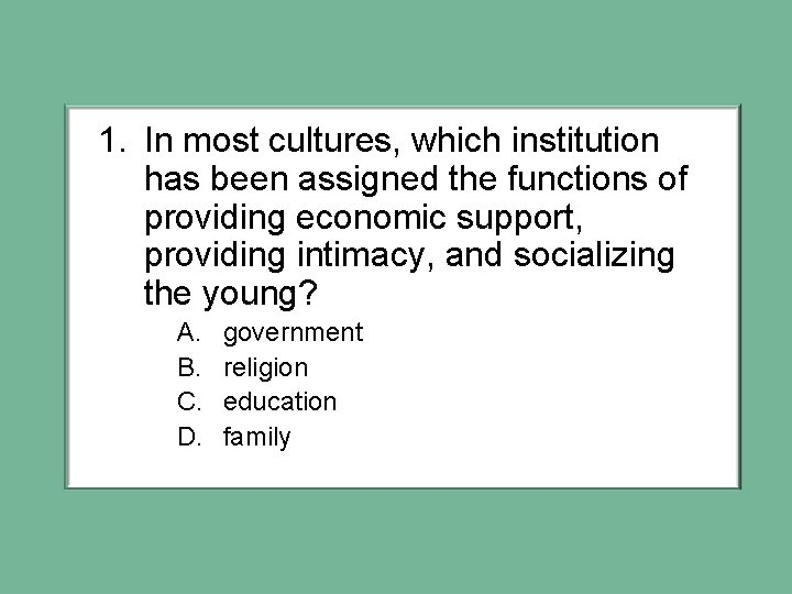 1. In most cultures, which institution has been assigned the functions of providing economic