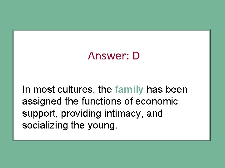 Answer: D In most cultures, the family has been assigned the functions of economic