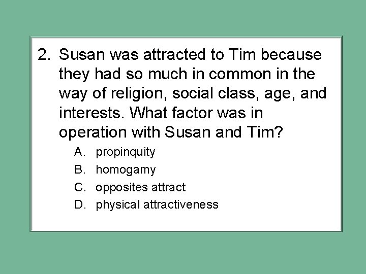 2. Susan was attracted to Tim because they had so much in common in