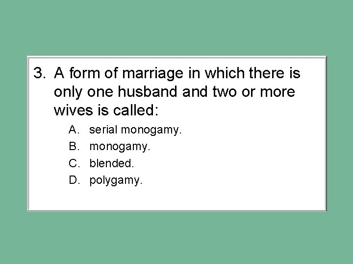 3. A form of marriage in which there is only one husband two or
