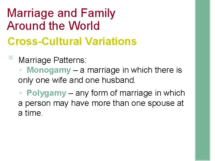Marriage and Family Around the World Cross-Cultural Variations § Marriage Patterns: ◦ Monogamy –