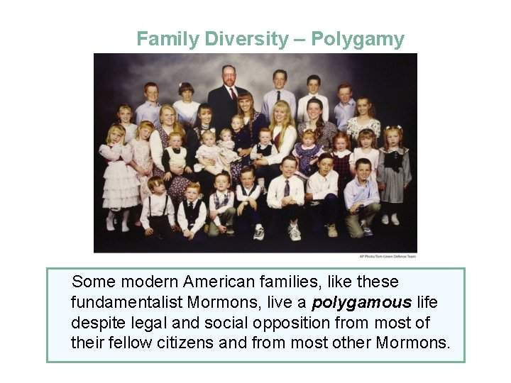 Family Diversity – Polygamy Some modern American families, like these fundamentalist Mormons, live a