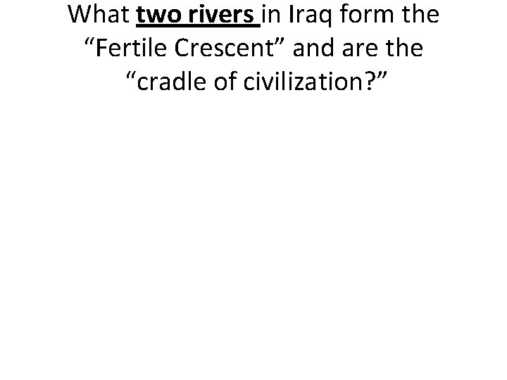 """What two rivers in Iraq form the """"Fertile Crescent"""" and are the """"cradle of"""