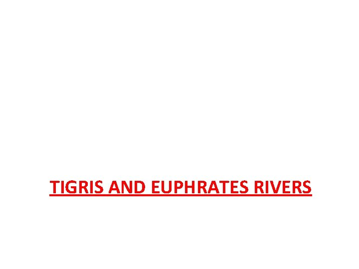 TIGRIS AND EUPHRATES RIVERS