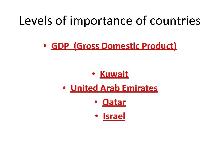 Levels of importance of countries • GDP (Gross Domestic Product) • Kuwait • United