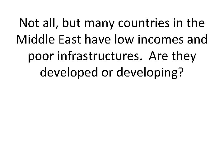 Not all, but many countries in the Middle East have low incomes and poor