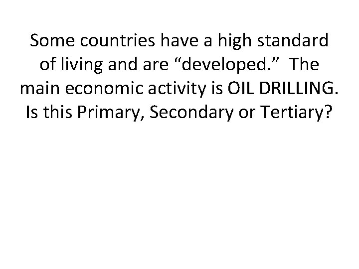 """Some countries have a high standard of living and are """"developed. """" The main"""