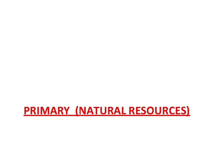 PRIMARY (NATURAL RESOURCES)