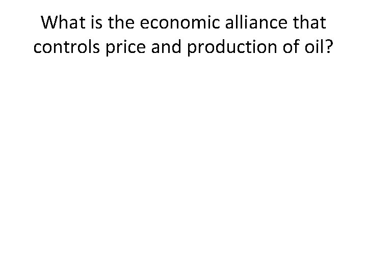What is the economic alliance that controls price and production of oil?