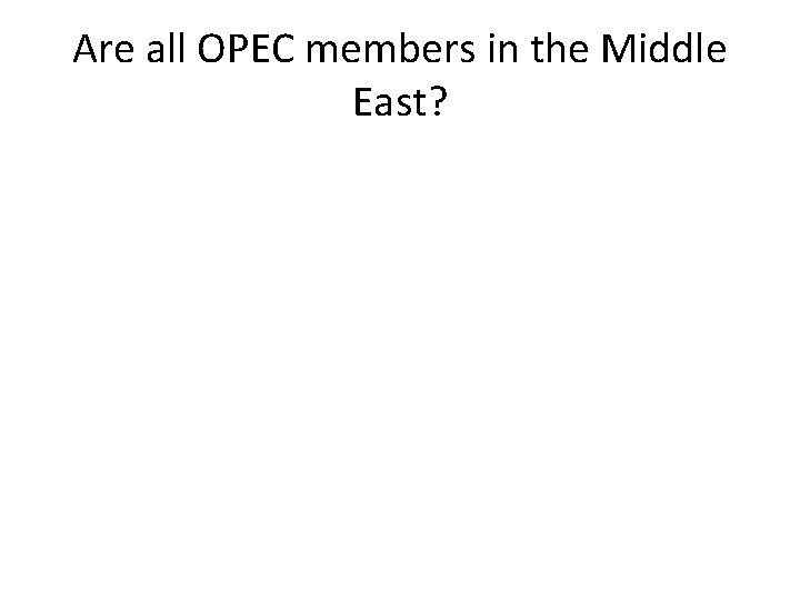 Are all OPEC members in the Middle East?