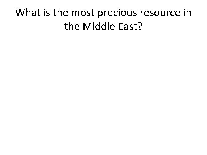 What is the most precious resource in the Middle East?