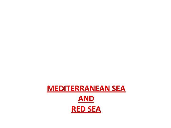 MEDITERRANEAN SEA AND RED SEA
