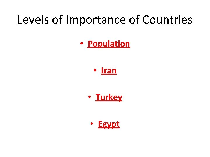 Levels of Importance of Countries • Population • Iran • Turkey • Egypt