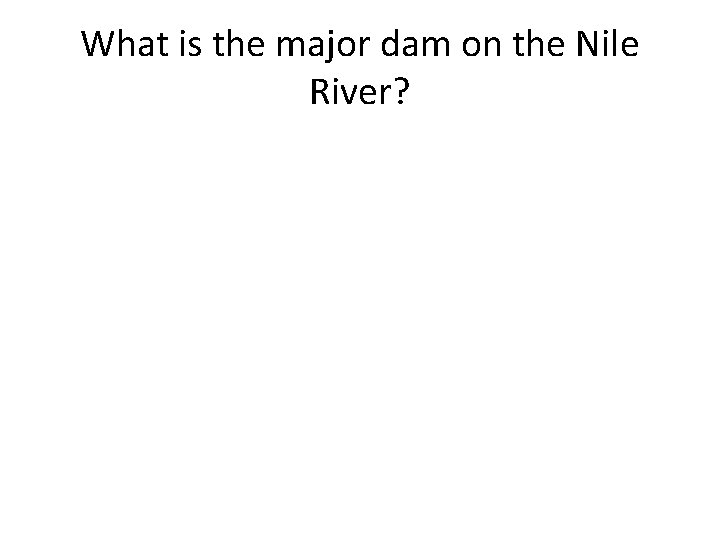 What is the major dam on the Nile River?