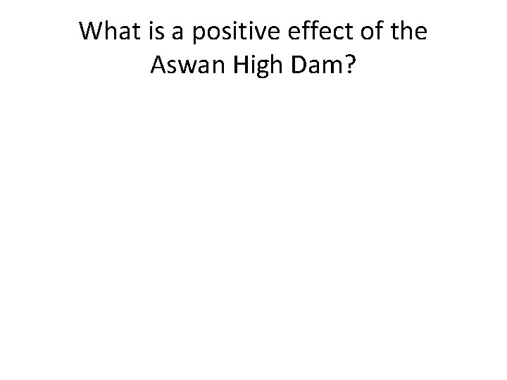 What is a positive effect of the Aswan High Dam?
