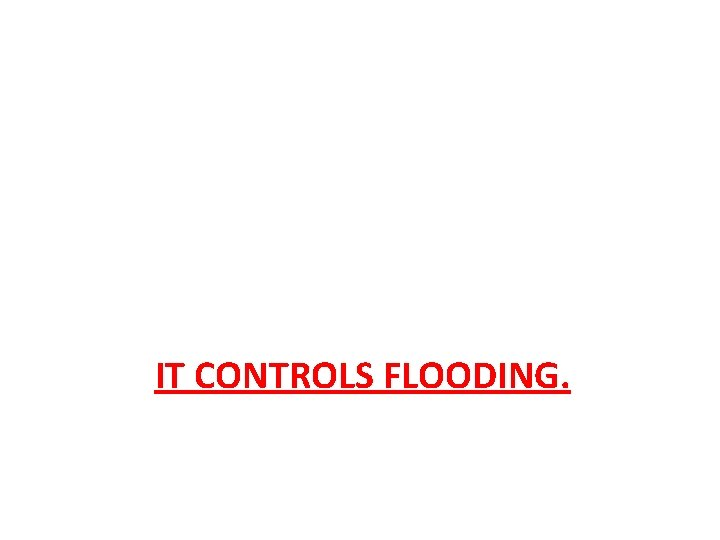 IT CONTROLS FLOODING.