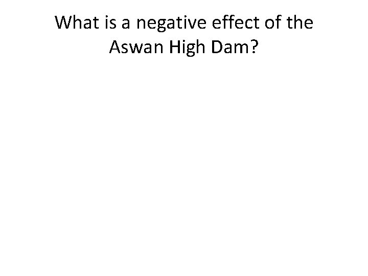 What is a negative effect of the Aswan High Dam?