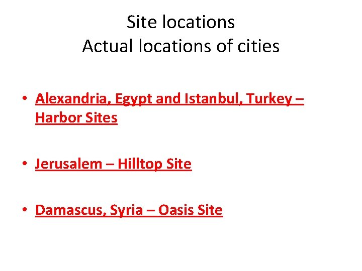 Site locations Actual locations of cities • Alexandria, Egypt and Istanbul, Turkey – Harbor