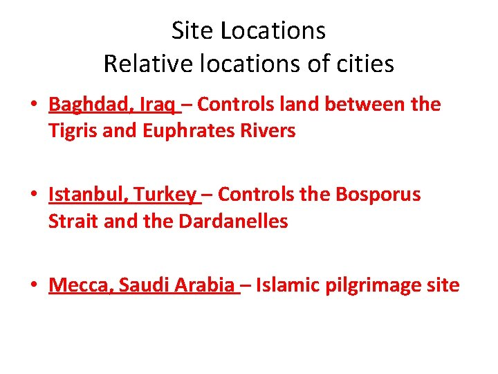 Site Locations Relative locations of cities • Baghdad, Iraq – Controls land between the