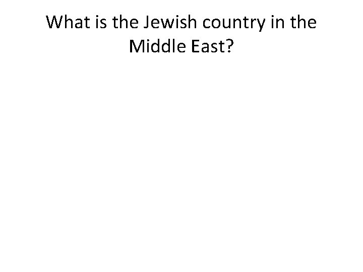 What is the Jewish country in the Middle East?