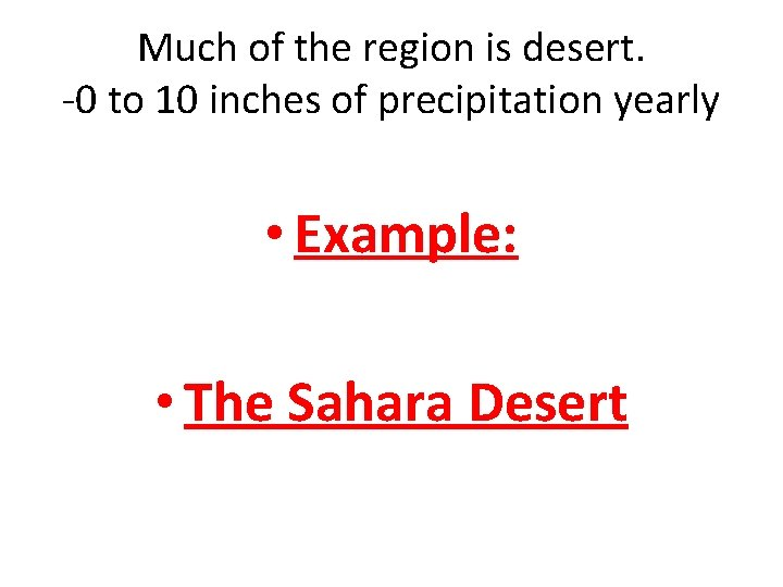 Much of the region is desert. -0 to 10 inches of precipitation yearly •