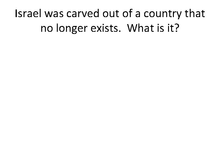 Israel was carved out of a country that no longer exists. What is it?