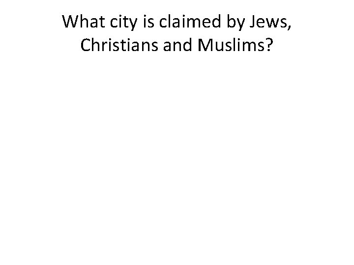 What city is claimed by Jews, Christians and Muslims?