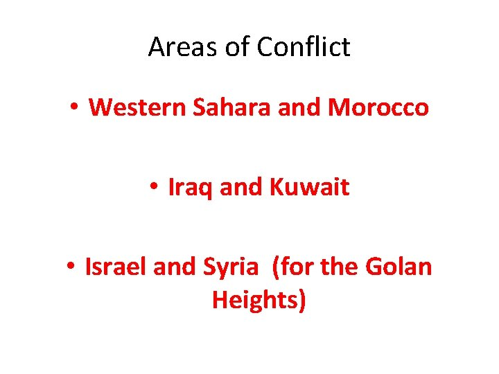 Areas of Conflict • Western Sahara and Morocco • Iraq and Kuwait • Israel