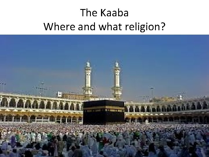 The Kaaba Where and what religion?