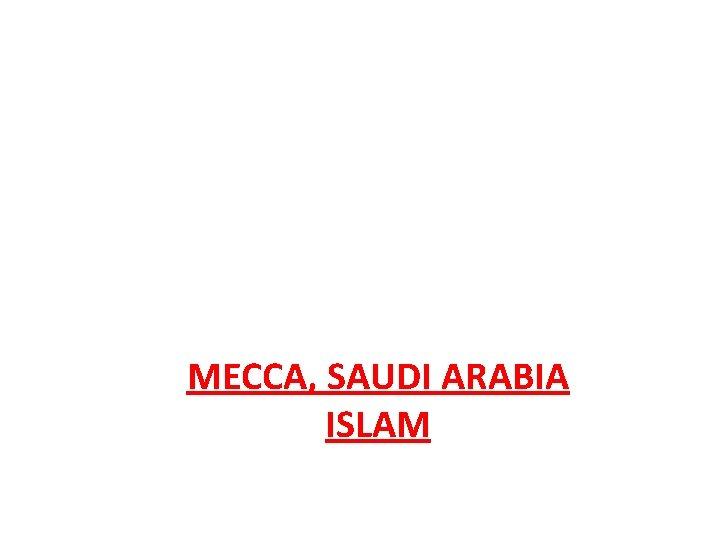 MECCA, SAUDI ARABIA ISLAM