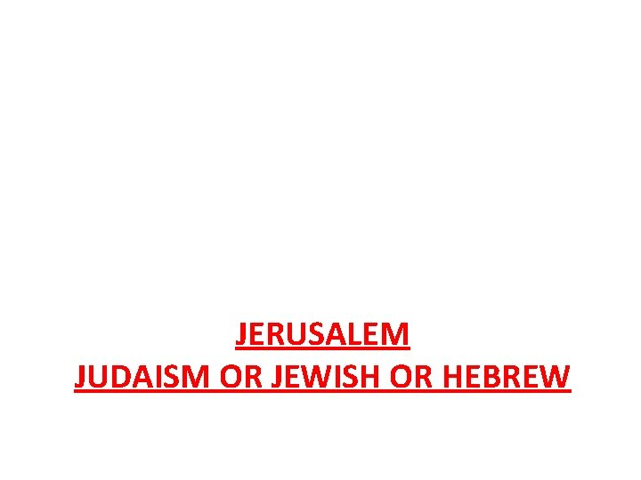 JERUSALEM JUDAISM OR JEWISH OR HEBREW