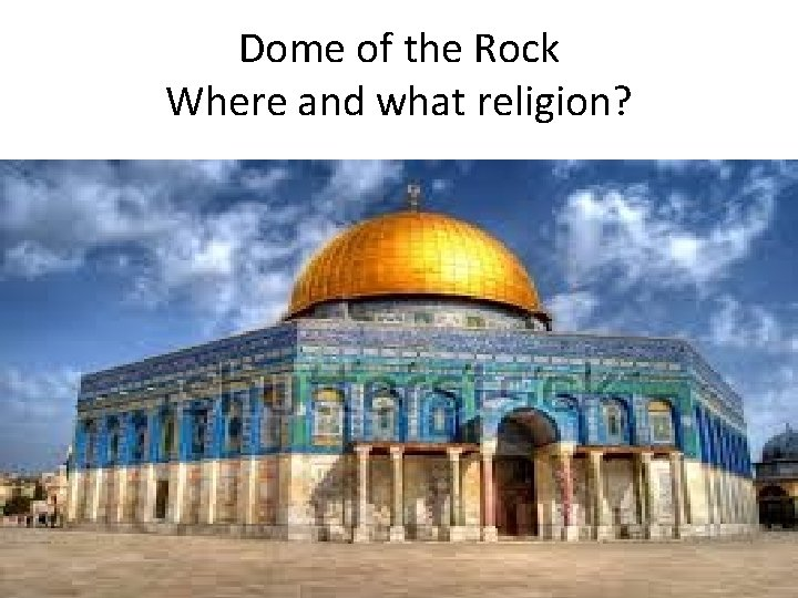 Dome of the Rock Where and what religion?