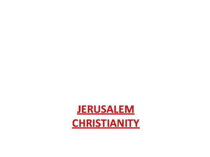 JERUSALEM CHRISTIANITY
