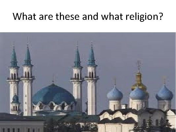 What are these and what religion?