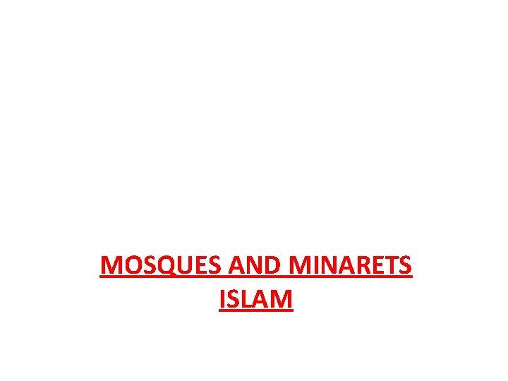 MOSQUES AND MINARETS ISLAM