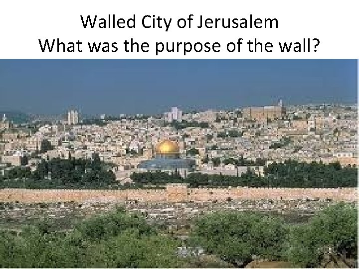 Walled City of Jerusalem What was the purpose of the wall?