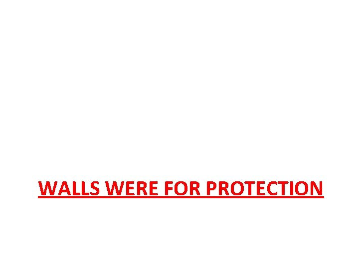WALLS WERE FOR PROTECTION