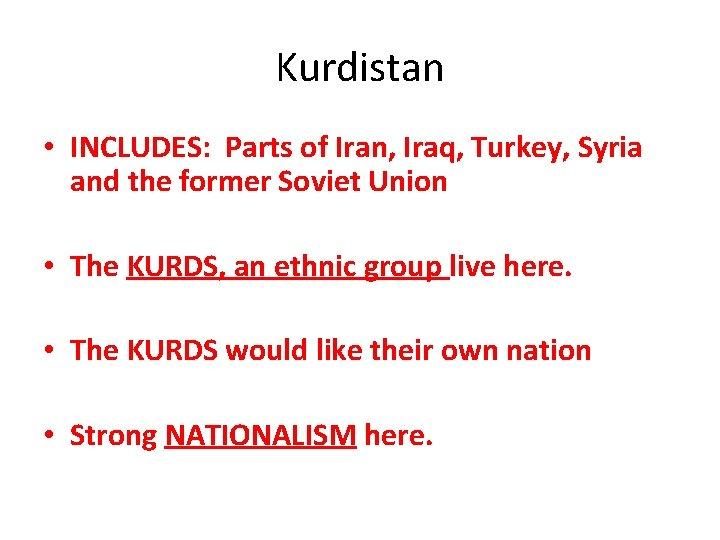 Kurdistan • INCLUDES: Parts of Iran, Iraq, Turkey, Syria and the former Soviet Union