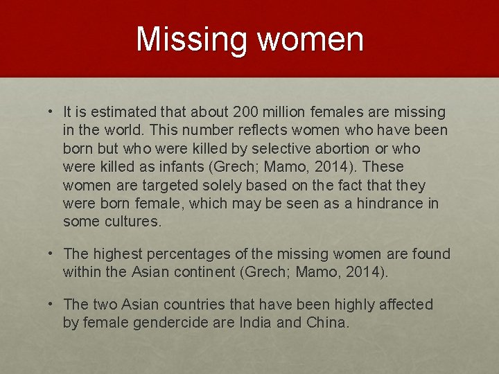Missing women • It is estimated that about 200 million females are missing in