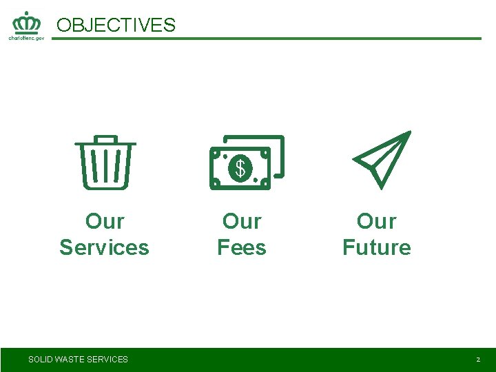 OBJECTIVES Our Services SOLID WASTE SERVICES Our Fees Our Future 2