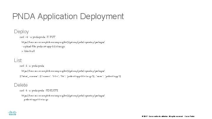 PNDA Application Deployment Deploy curl –k -u pnda: pnda -X PUT https: //knox. service.