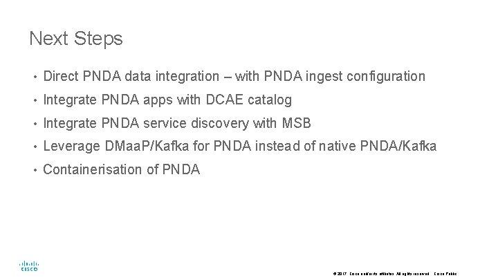 Next Steps • Direct PNDA data integration – with PNDA ingest configuration • Integrate