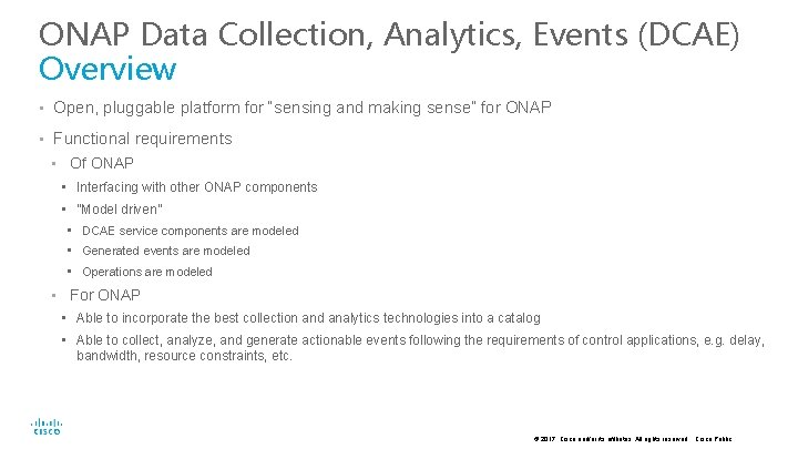 """ONAP Data Collection, Analytics, Events (DCAE) Overview • Open, pluggable platform for """"sensing and"""